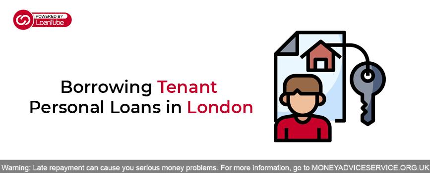Borrowing Tenant Personal Loans in London