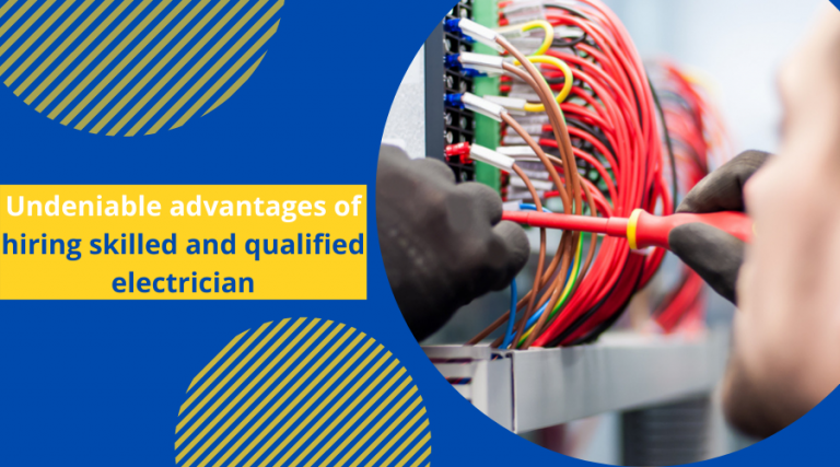 Undeniable advantages of hiring skilled and qualified electrician